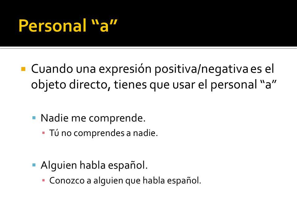 Cuando una expresión positiva/negativa es el objeto directo, tienes que usar el personal a Nadie me comprende. Tú no comprendes a nadie. Alguien habla