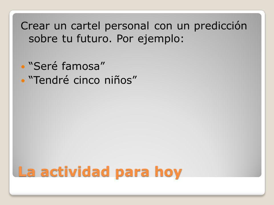 La actividad para hoy Crear un cartel personal con un predicción sobre tu futuro. Por ejemplo: Seré famosa Tendré cinco niños