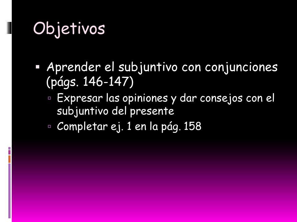 Objetivos Aprender el subjuntivo con conjunciones (págs.