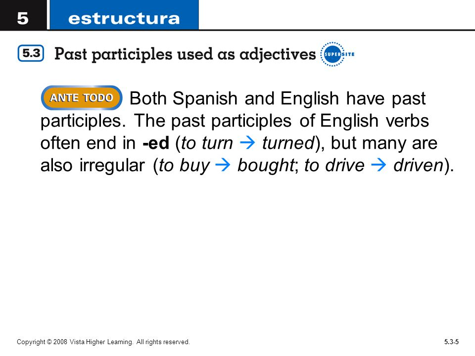 Copyright © 2008 Vista Higher Learning. All rights reserved.5.3-5 Both Spanish and English have past participles. The past participles of English verb