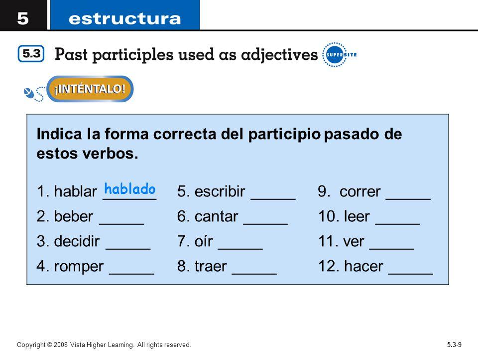 Copyright © 2008 Vista Higher Learning. All rights reserved.5.3-9 Indica la forma correcta del participio pasado de estos verbos. 1. hablar ______ 2.