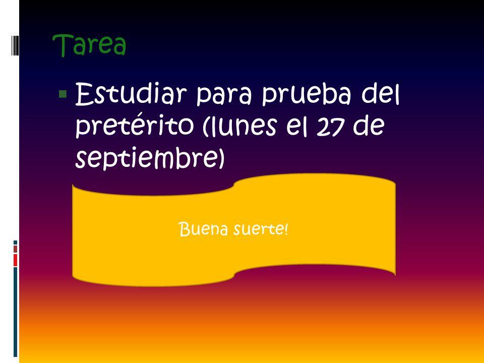 Tarea Estudiar para prueba del pretérito (lunes el 27 de septiembre) Buena suerte!