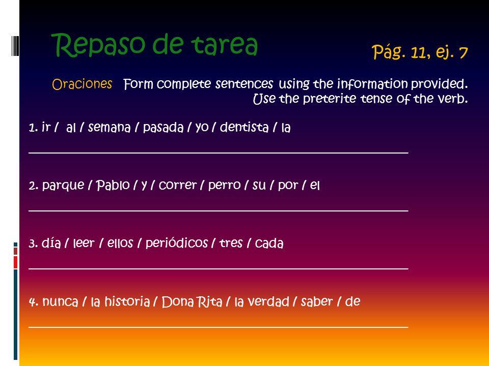 Repaso de tarea 1. ir / al / semana / pasada / yo / dentista / la ______________________________________________________________ 2. parque / Pablo / y