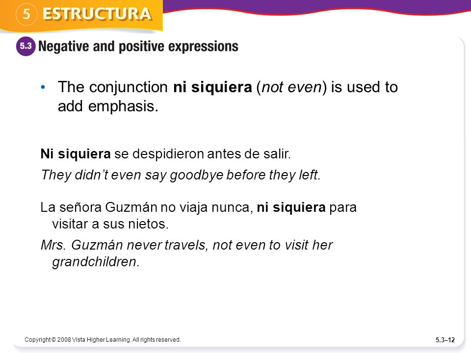 Copyright © 2008 Vista Higher Learning. All rights reserved. 5.3–12 The conjunction ni siquiera (not even) is used to add emphasis. Ni siquiera se des