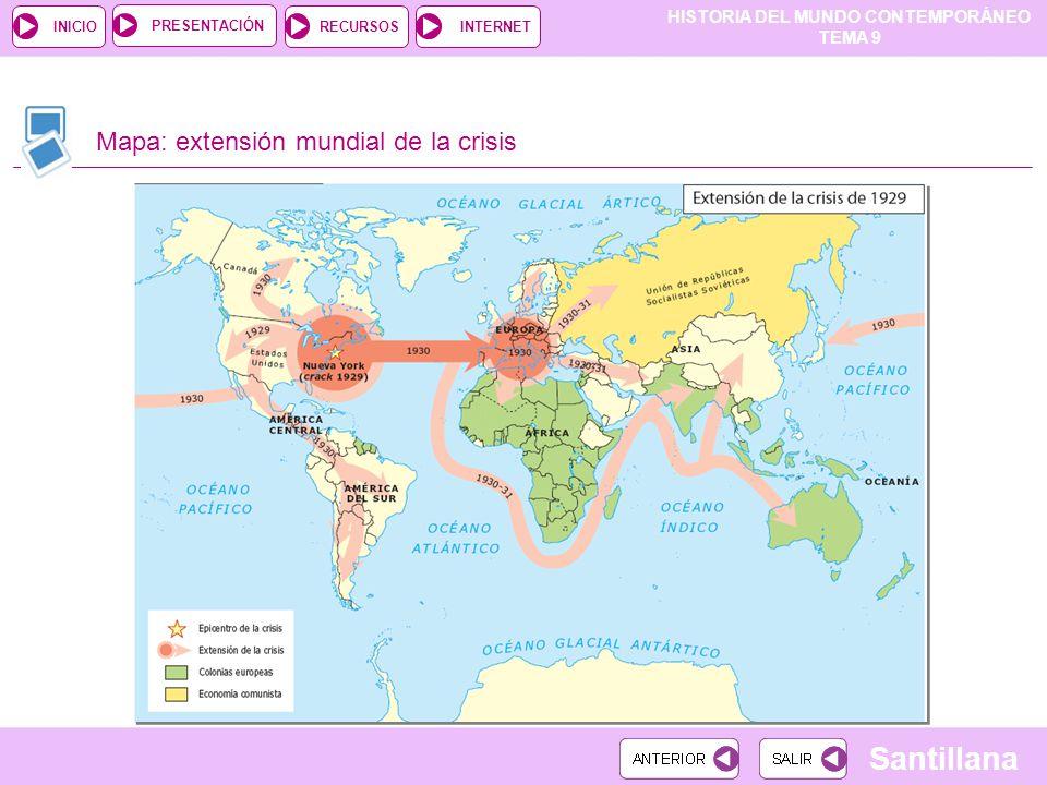 HISTORIA DEL MUNDO CONTEMPORÁNEO TEMA 9 RECURSOSINTERNETPRESENTACIÓN Santillana INICIO Mapa: extensión mundial de la crisis
