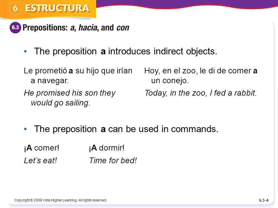 Copyright © 2008 Vista Higher Learning. All rights reserved. 6.3–4 The preposition a introduces indirect objects. The preposition a can be used in com