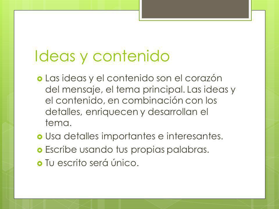 Ideas y contenido Las ideas y el contenido son el corazón del mensaje, el tema principal. Las ideas y el contenido, en combinación con los detalles, e