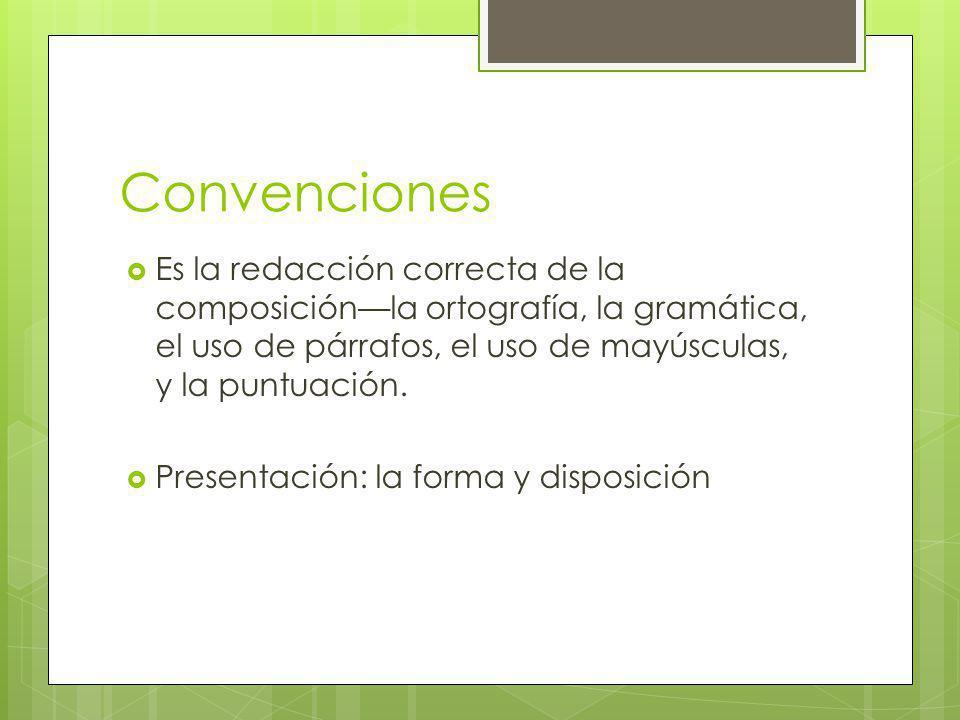 Convenciones Es la redacción correcta de la composiciónla ortografía, la gramática, el uso de párrafos, el uso de mayúsculas, y la puntuación. Present