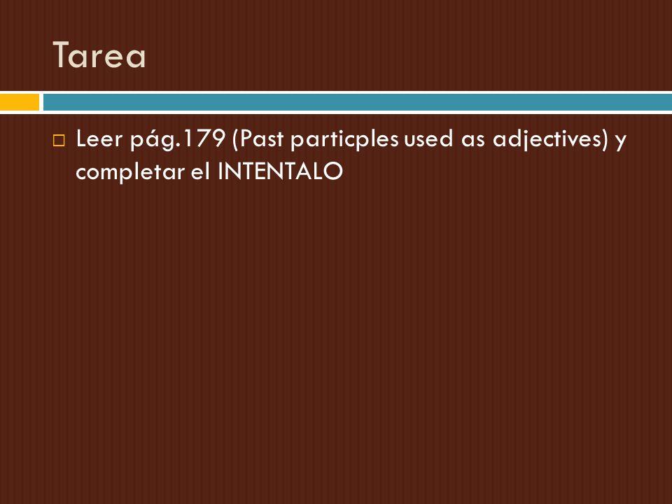 Tarea Leer pág.179 (Past particples used as adjectives) y completar el INTENTALO