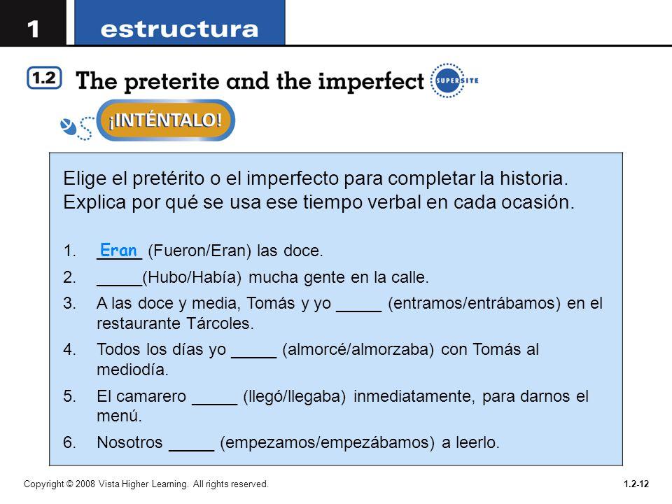 Copyright © 2008 Vista Higher Learning. All rights reserved.1.2-12 Elige el pretérito o el imperfecto para completar la historia. Explica por qué se u