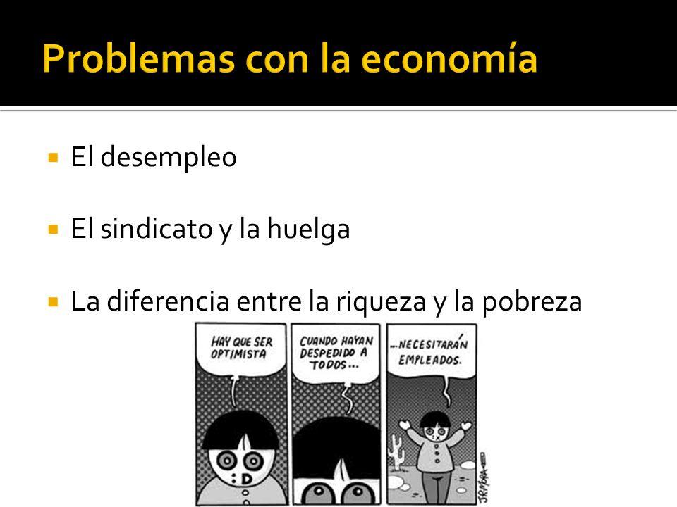 El desempleo El sindicato y la huelga La diferencia entre la riqueza y la pobreza