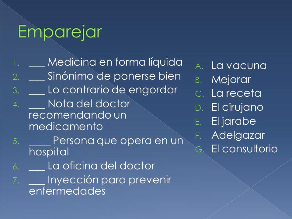 1. ___ Medicina en forma líquida 2. ___ Sinónimo de ponerse bien 3. ___ Lo contrario de engordar 4. ___ Nota del doctor recomendando un medicamento 5.