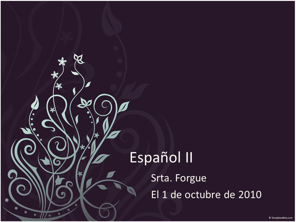 Español II Srta. Forgue El 1 de octubre de 2010