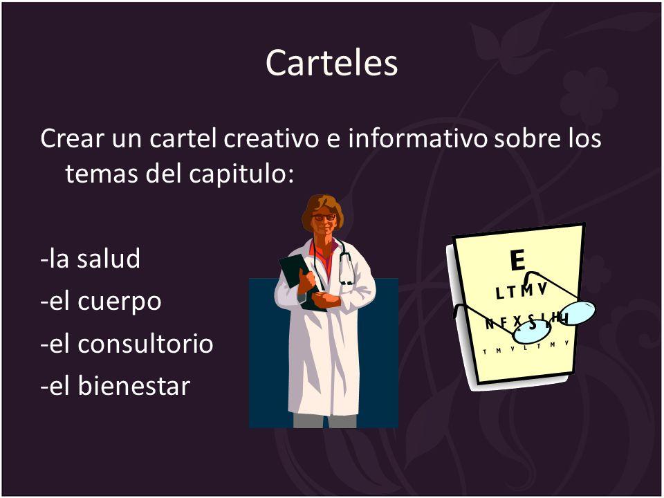 Carteles Crear un cartel creativo e informativo sobre los temas del capitulo: -la salud -el cuerpo -el consultorio -el bienestar
