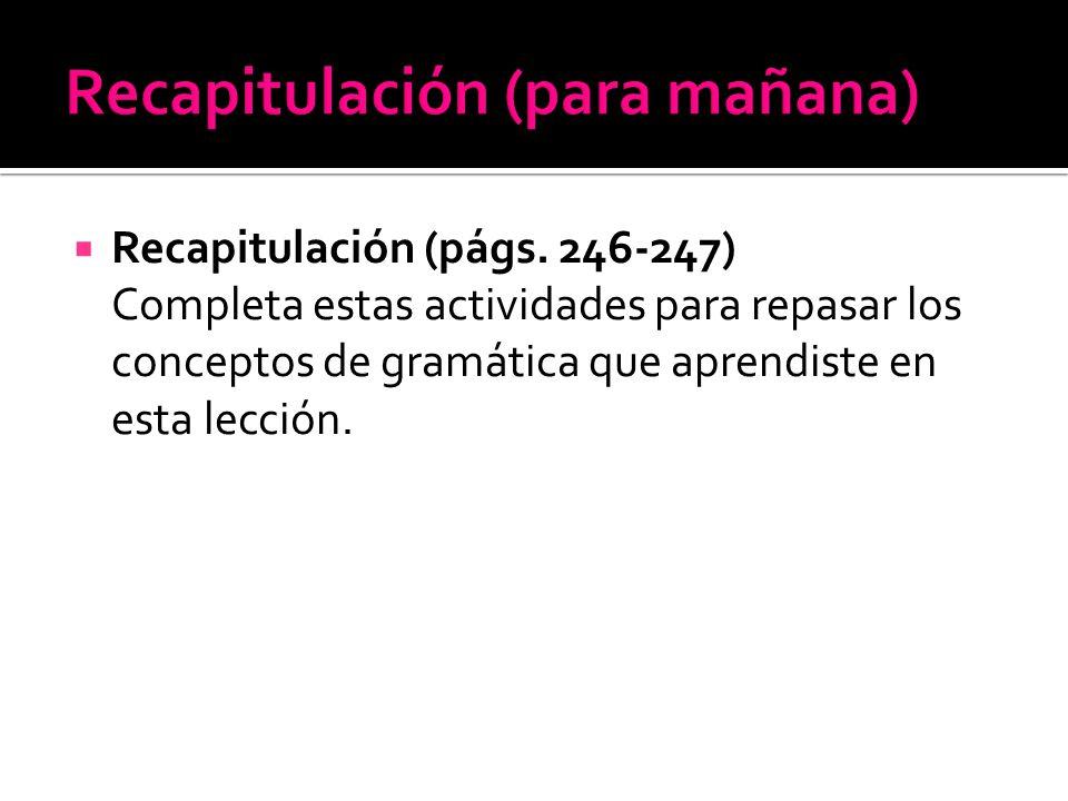 Recapitulación (págs. 246-247) Completa estas actividades para repasar los conceptos de gramática que aprendiste en esta lección.