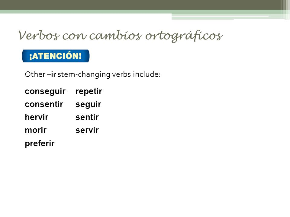 3.1–14 Stem-changing –ir verbs also have a stem change in the third-person forms of the preterite.