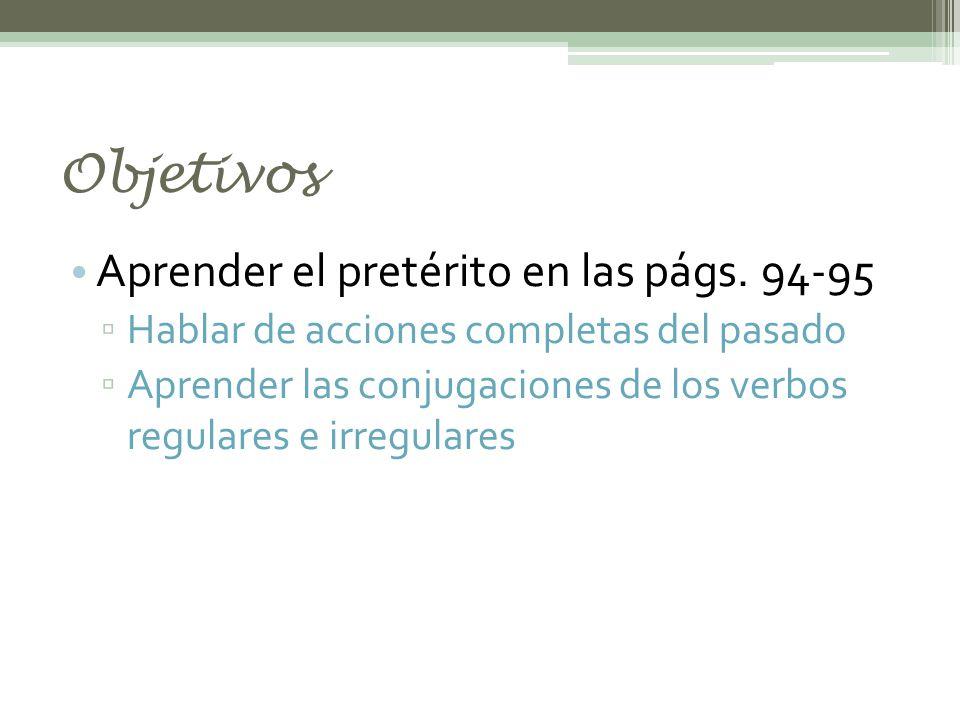 Objetivos Aprender el pretérito en las págs.