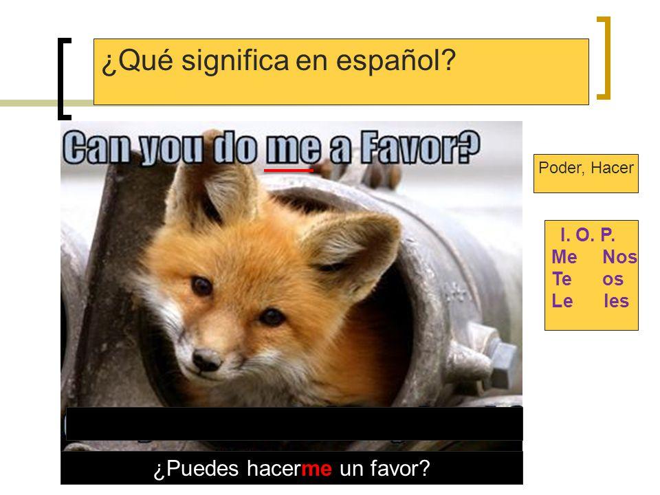 ¿Como se dice en español este mandato? I. O. P. Me Nos Te os Le les Hacer Inf. formal Haz haga Of coffee Hazme un favor y hazme un cafe