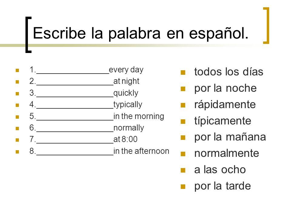 Escribe la palabra en español. 1._________________after 2._________________never 3._________________always 4._________________then 5._________________
