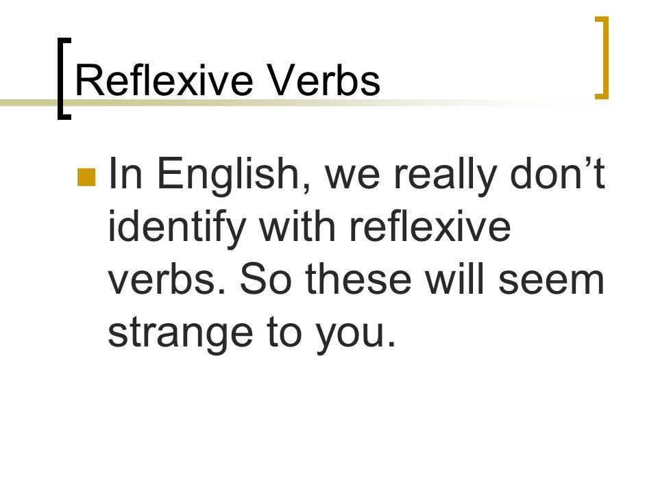 Reflexive Verbs Reflexive verbs have two parts: 1. a reflexive pronoun (me, te, se, nos, se) 2. and a verb form.