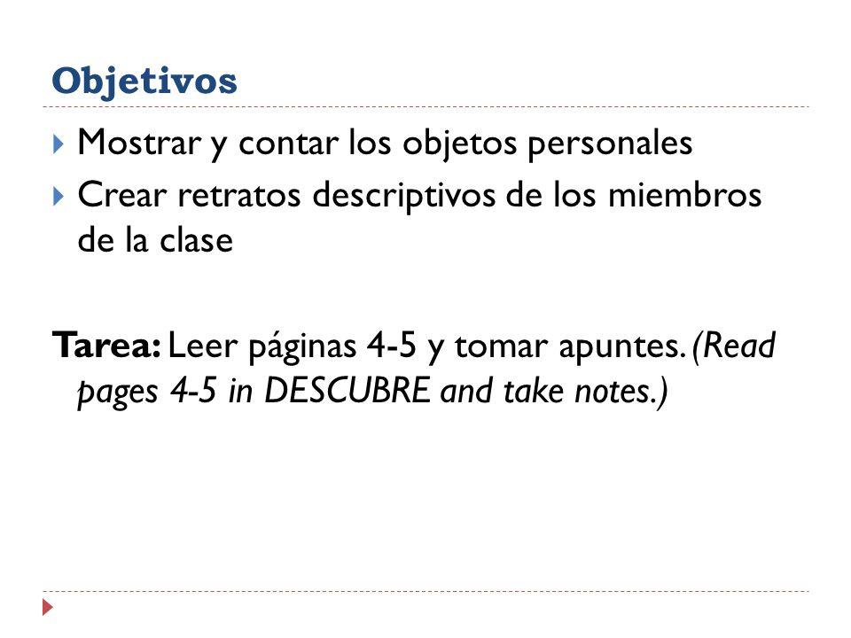 Objetivos Mostrar y contar los objetos personales Crear retratos descriptivos de los miembros de la clase Tarea: Leer páginas 4-5 y tomar apuntes.