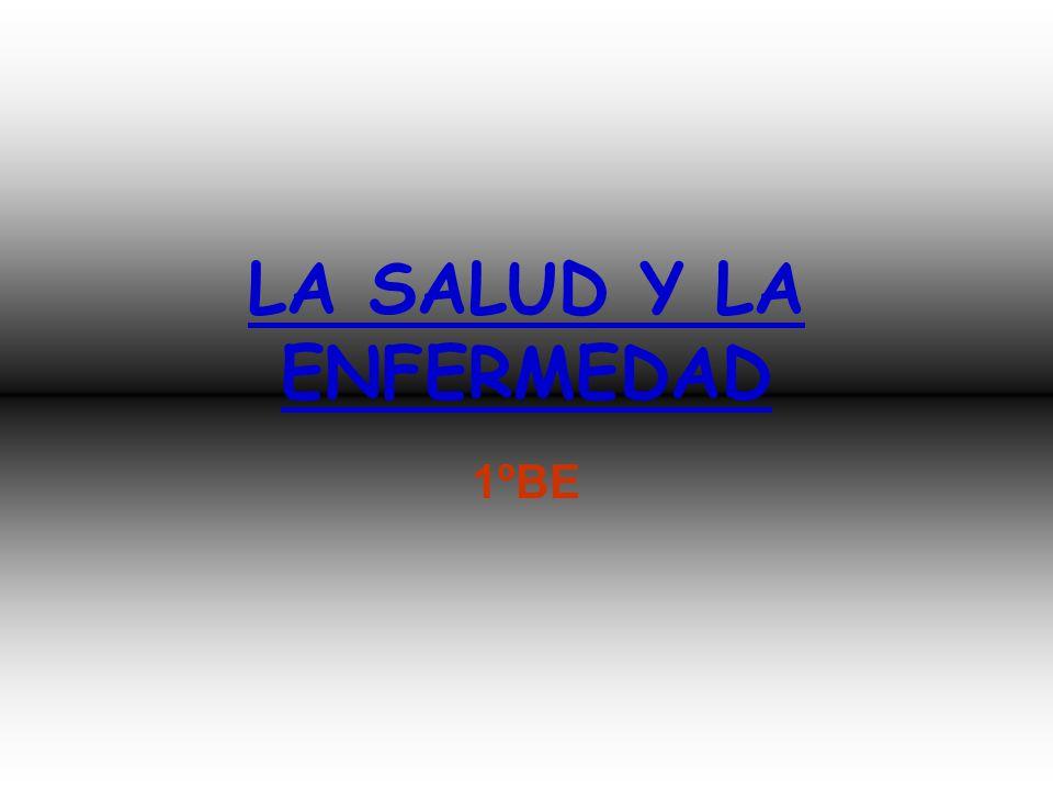 LA SALUD Y LA ENFERMEDAD 1ºBE