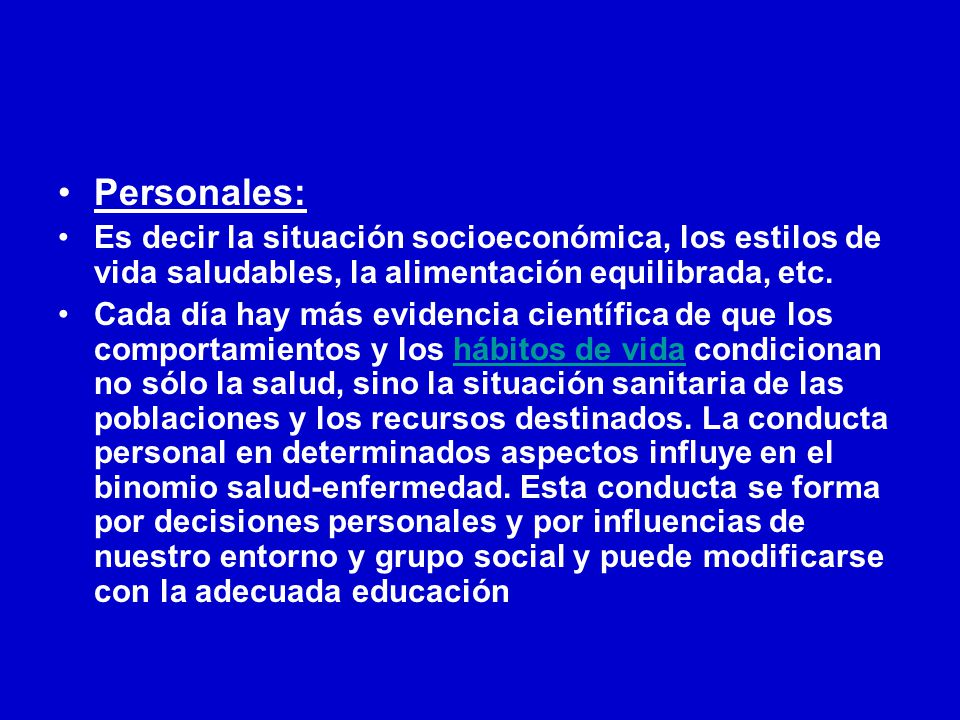 Personales: Es decir la situación socioeconómica, los estilos de vida saludables, la alimentación equilibrada, etc.