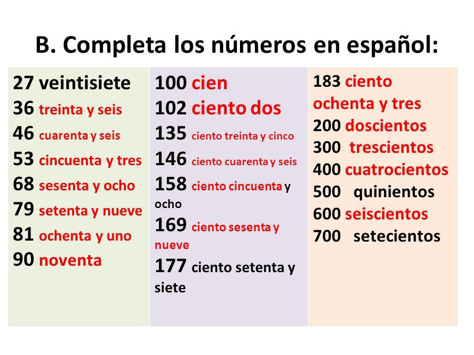 B. Completa los números en español: 27 veintisiete 36 treinta y seis 46 cuarenta y seis 53 cincuenta y tres 68 sesenta y ocho 79 setenta y nueve 81 oc