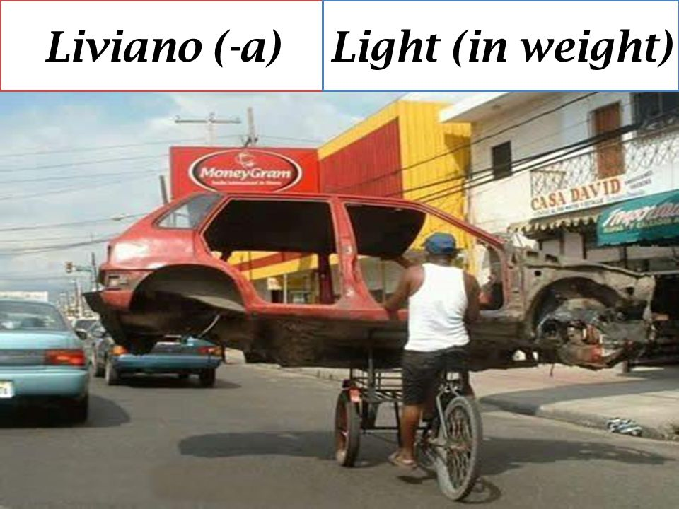 Liviano (-a)Light (in weight)