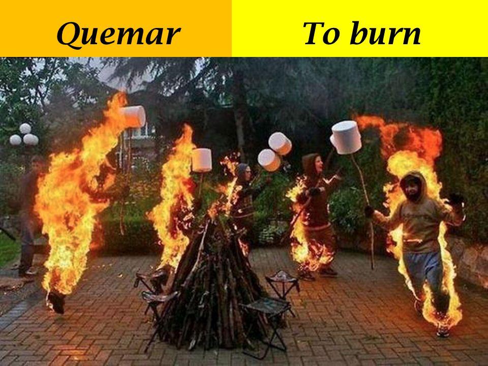 QuemarTo burn