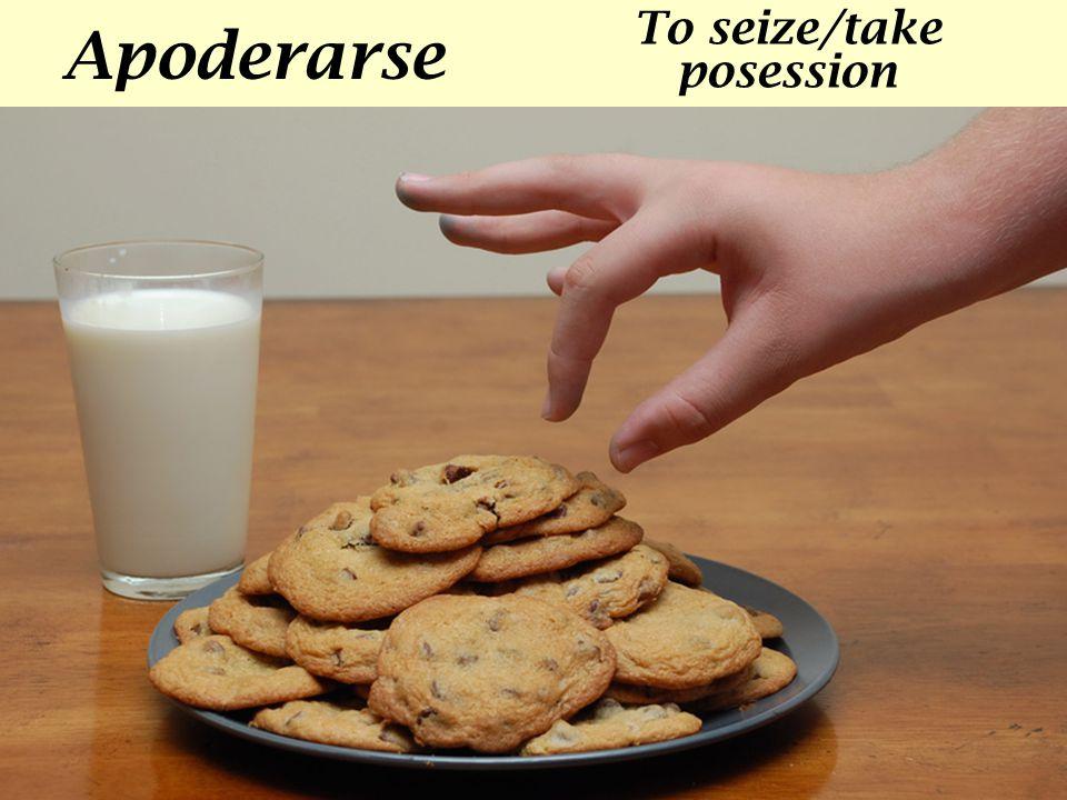 Apoderarse To seize/take posession