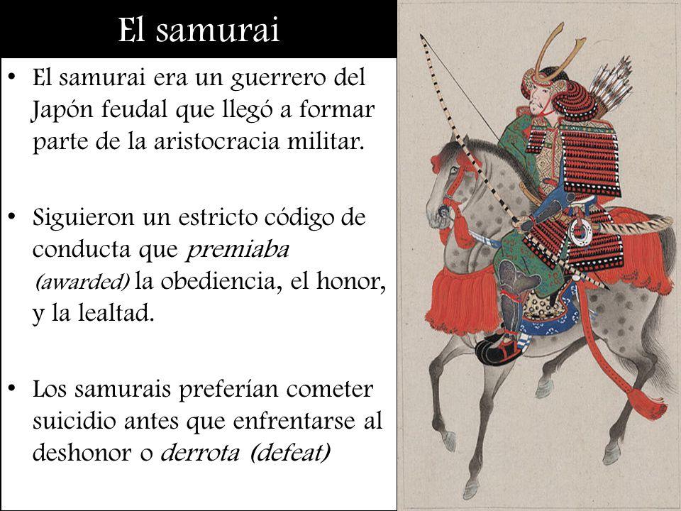 El samurai El samurai era un guerrero del Japón feudal que llegó a formar parte de la aristocracia militar. Siguieron un estricto código de conducta q
