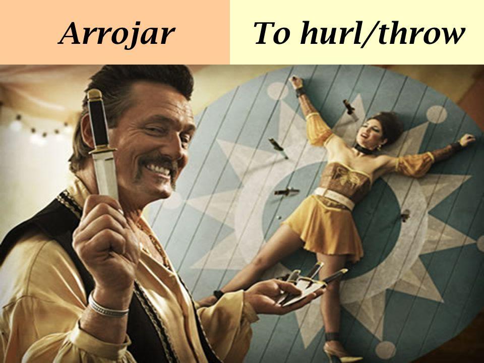 ArrojarTo hurl/throw