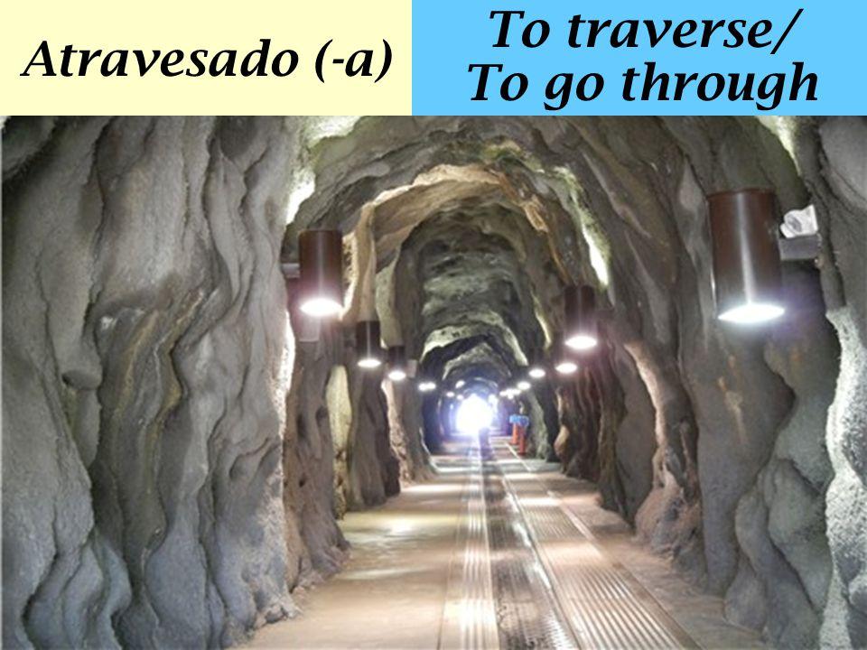 Atravesado (-a) To traverse/ To go through