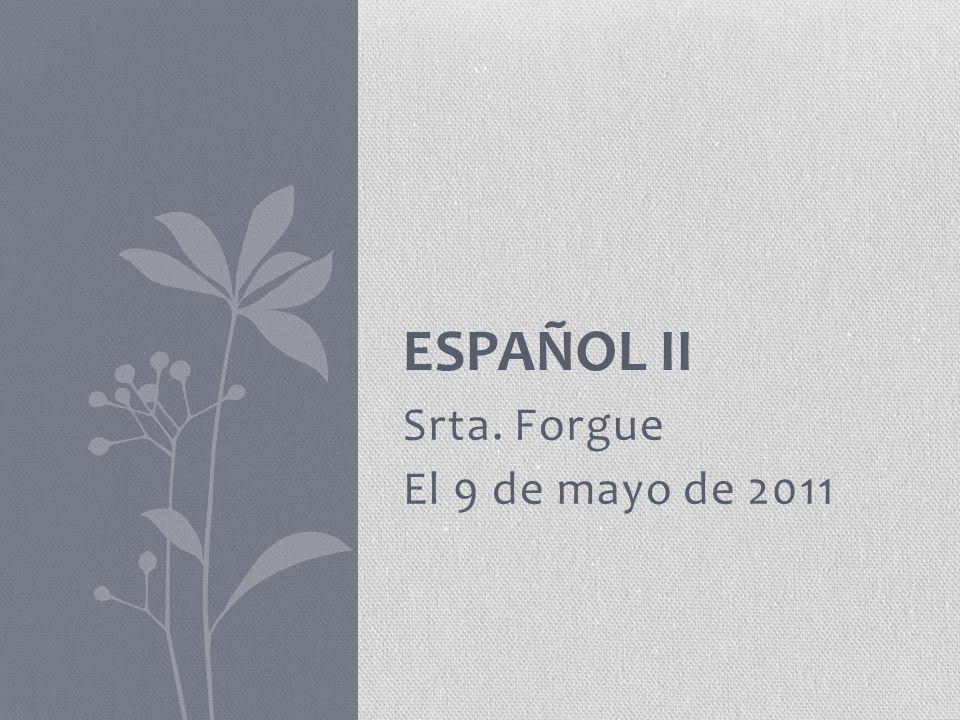 Srta. Forgue El 9 de mayo de 2011 ESPAÑOL II
