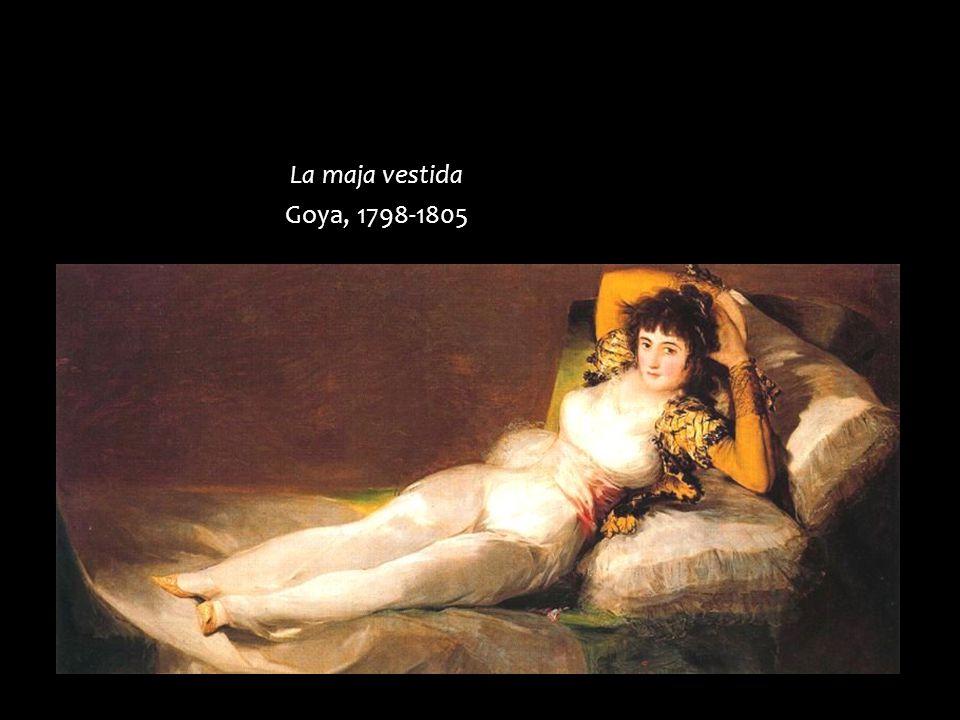 La maja vestida Goya, 1798-1805