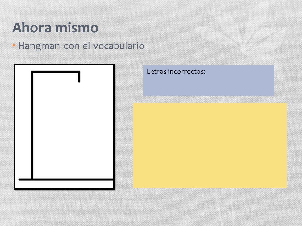 Ahora mismo Hangman con el vocabulario Letras incorrectas: