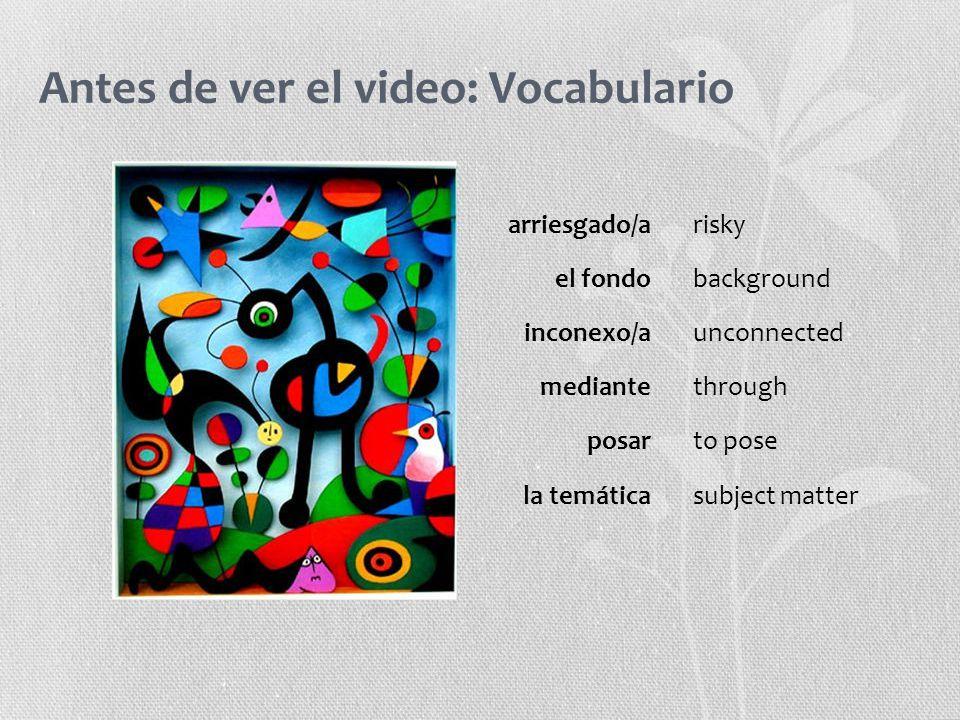 Antes de ver el video: Vocabulario arriesgado/arisky el fondobackground inconexo/aunconnected mediantethrough posarto pose la temáticasubject matter