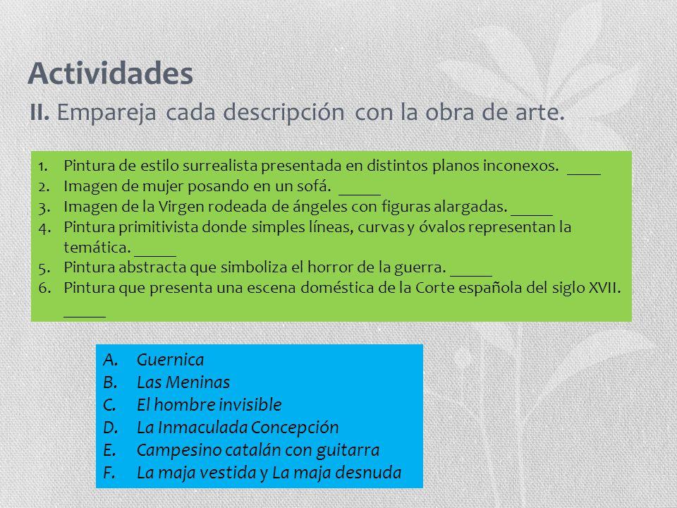 Actividades II. Empareja cada descripción con la obra de arte. 1.Pintura de estilo surrealista presentada en distintos planos inconexos. ____ 2.Imagen