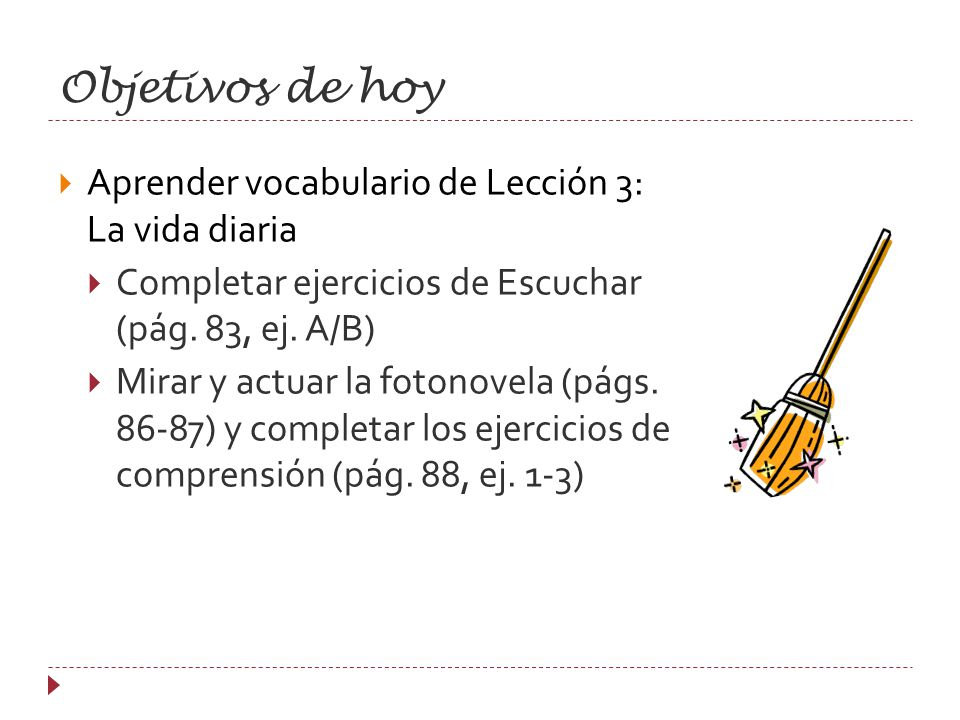 Ahora mismo Repasar el vocabulario de Lección 3: La vida diaria (págs. 82-83)