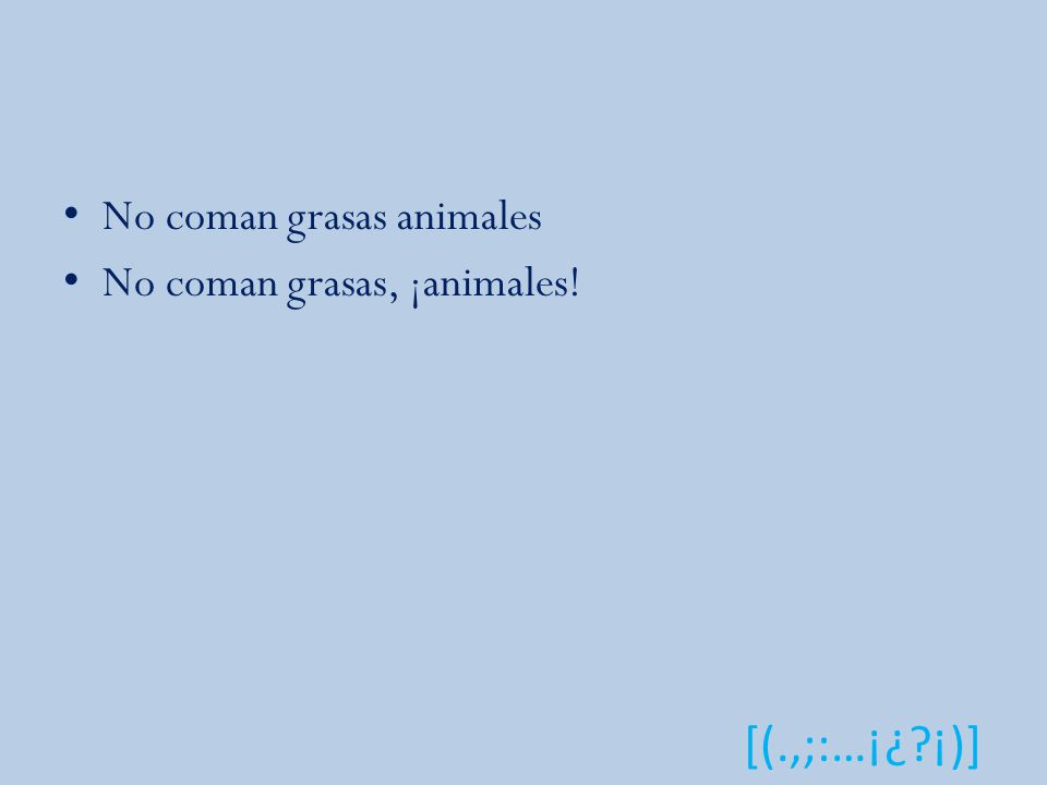 [(.,;:…¡¿?¡)] No coman grasas animales No coman grasas, ¡animales!