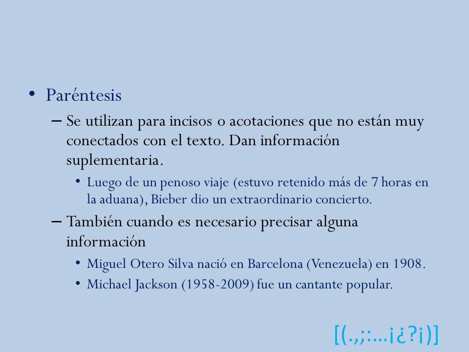 [(.,;:…¡¿?¡)] Paréntesis – Se utilizan para incisos o acotaciones que no están muy conectados con el texto.