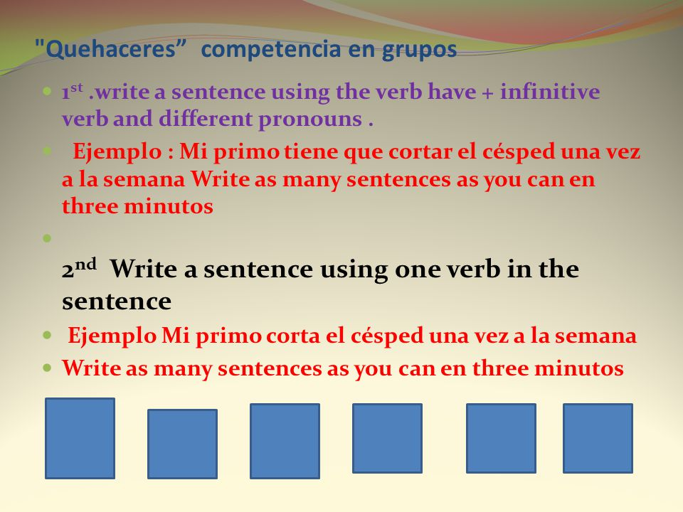 Quehaceres competencia en grupos 1 st.write a sentence using the verb have + infinitive verb and different pronouns.