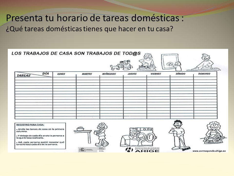 Presenta tu horario de tareas domésticas : ¿Qué tareas domésticas tienes que hacer en tu casa?