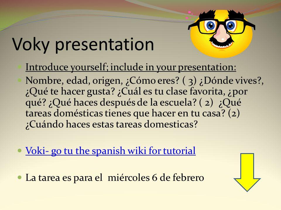 Voky presentation Introduce yourself; include in your presentation: Nombre, edad, origen, ¿Cómo eres? ( 3) ¿Dónde vives?, ¿Qué te hacer gusta? ¿Cuál e