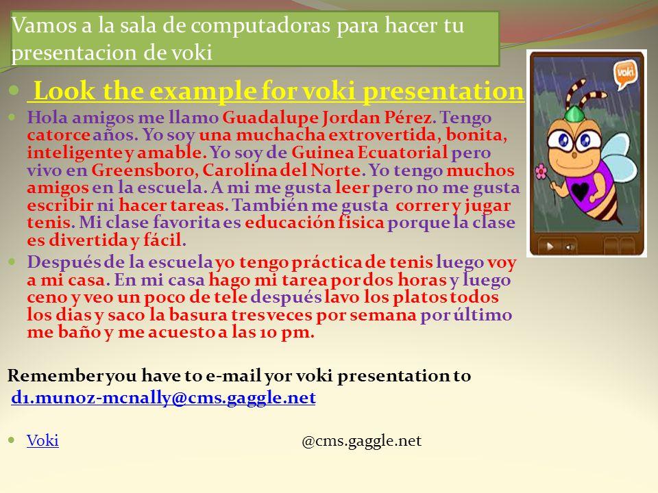 Vamos a la sala de computadoras para hacer tu presentacion de voki Look the example for voki presentation Hola amigos me llamo Guadalupe Jordan Pérez.