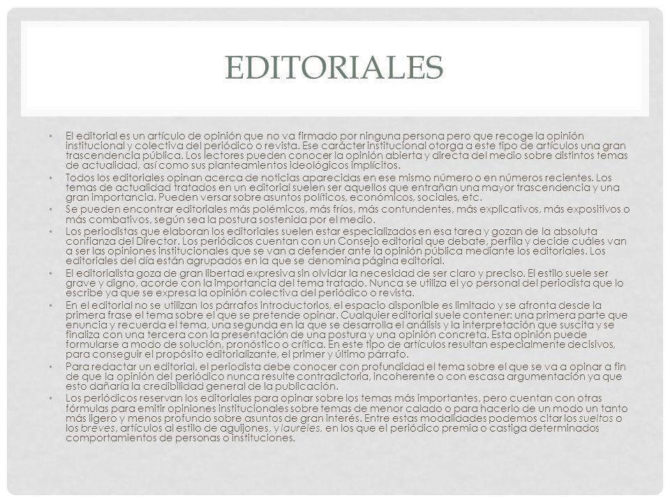EDITORIALES El editorial es un artículo de opinión que no va firmado por ninguna persona pero que recoge la opinión institucional y colectiva del periódico o revista.