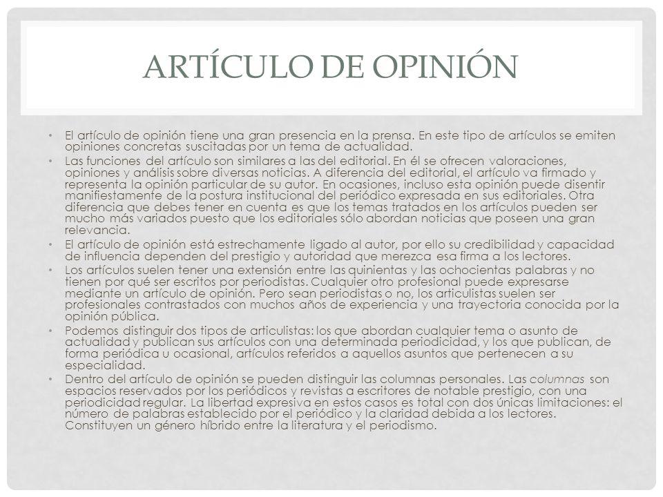 ARTÍCULO DE OPINIÓN El artículo de opinión tiene una gran presencia en la prensa. En este tipo de artículos se emiten opiniones concretas suscitadas p