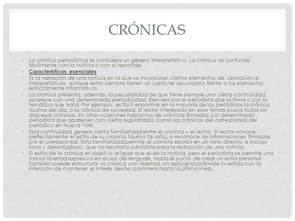 CRÓNICAS La crónica periodística se considera un género interpretativo. La crónica se confunde fácilmente con la noticia o con el reportaje. Caracterí