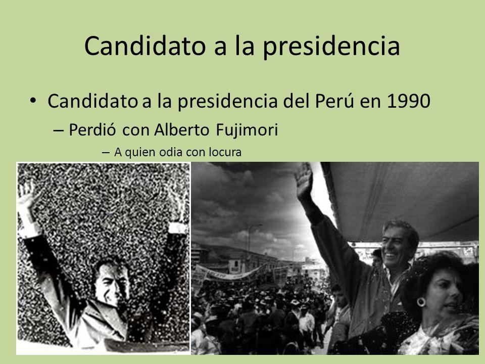 Candidato a la presidencia Candidato a la presidencia del Perú en 1990 – Perdió con Alberto Fujimori – A quien odia con locura